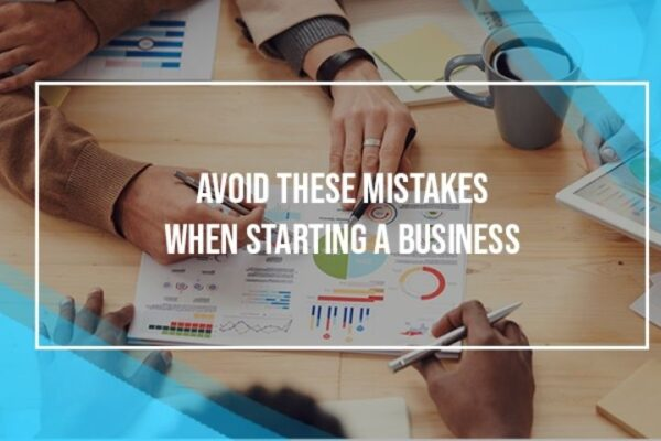 It Will Help If You Avoid These Mistakes When Starting A Business