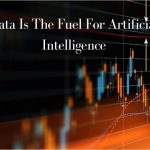 Data Is The Fuel For Artificial Intelligence