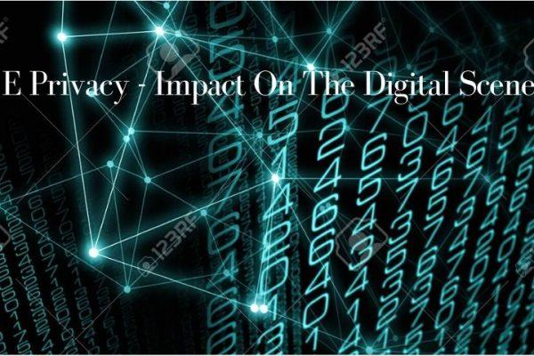 E Privacy – Impact On The Digital Scene