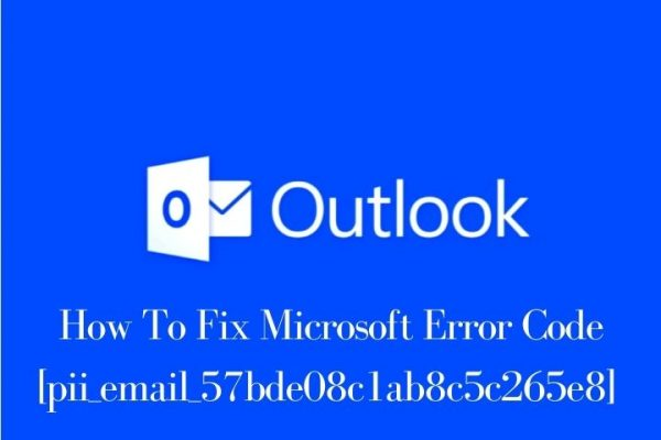 How To Fix Microsoft Error Code [pii_email_57bde08c1ab8c5c265e8]  [Solved In Simple Steps]