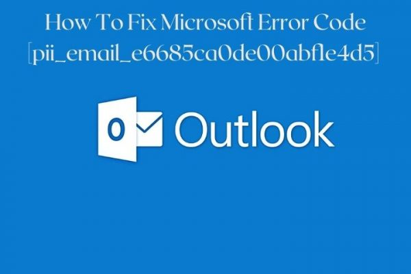 How To Fix Microsoft Error Code [pii_email_e6685ca0de00abf1e4d5]  [Solved In Simple Steps]