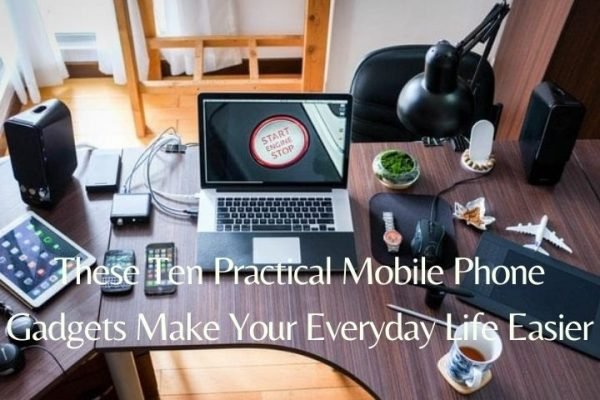 These Ten Practical Mobile Phone Gadgets Make Your Everyday Life Easier