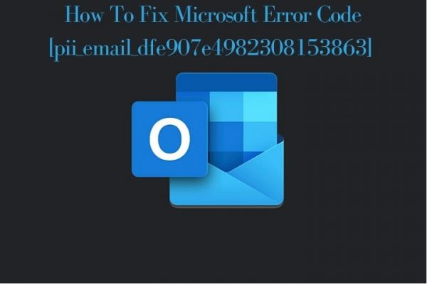 How To Fix Microsoft Error Code [pii_email_dfe907e4982308153863]  [Solved In Simple Steps]